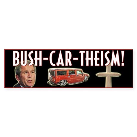 Bush-Car-Theism (Graphical) Bumper Sticker