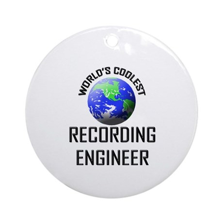 World's Coolest RECORDING ENGINEER Ornament (Round