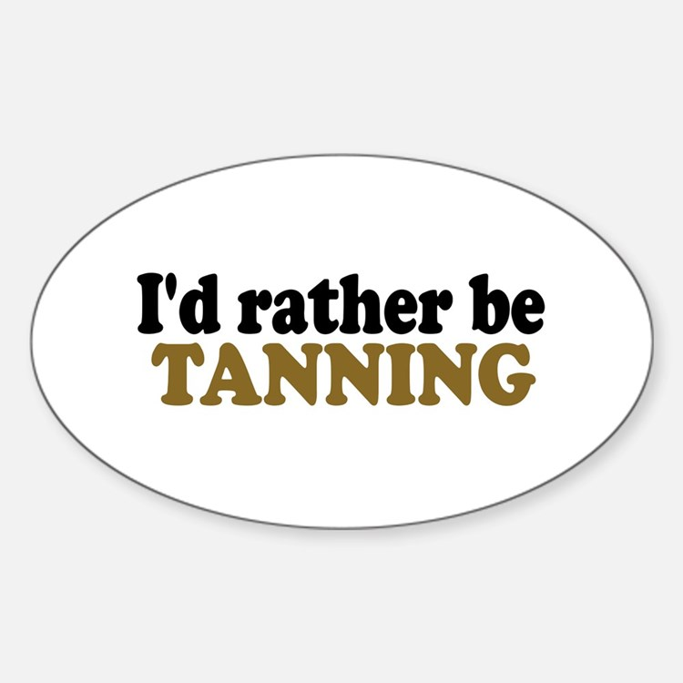 I'd rather be Tanning Oval Decal