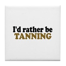 I'd rather be Tanning Tile Coaster