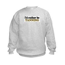 I'd rather be Tanning Sweatshirt