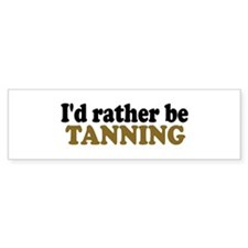 I'd rather be Tanning Bumper Bumper Sticker