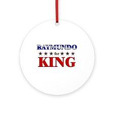RAYMUNDO for king Ornament (Round)