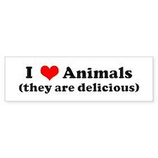 I Love Animals (they are deli Bumper Bumper Sticker