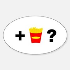 Want Fries? Oval Decal