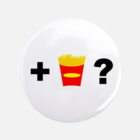 """Want Fries? 3.5"""" Button"""