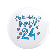 "April 24th Birthday 3.5"" Button"