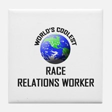 World's Coolest RACE RELATIONS WORKER Tile Coaster