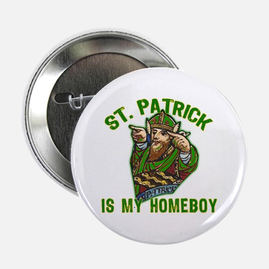"""St Patrick is My Homeboy 2.25"""" Button"""