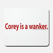 Corey Is A Wanker Mousepad