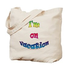 I'm on vacation Tote Bag