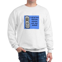 i did NOT have TEXTUAL relations Sweatshirt