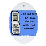 i did NOT have TEXTUAL relations Oval Ornament
