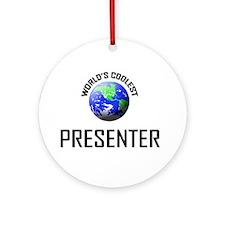 World's Coolest PRESENTER Ornament (Round)