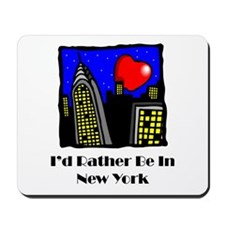 I'd Rather Be In NY Mousepad