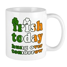 Irish Today Hung Over Tomorrow Mug