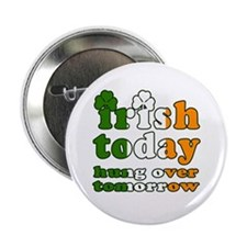 "Irish Today Hung Over Tomorrow 2.25"" Button"