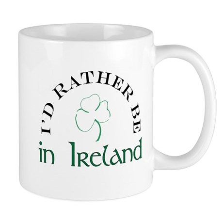 I'd Rather Be In Ireland Mug