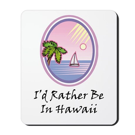 I'd Rather Be In Hawaii Mousepad