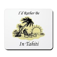 I'd Rather Be In Tahiti Mousepad