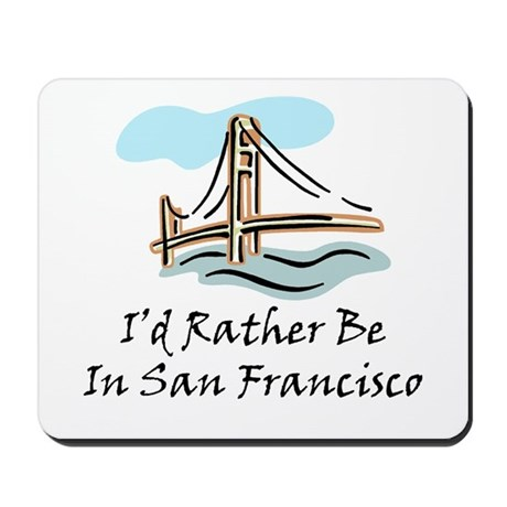 I'd Rather Be In San Francisc Mousepad