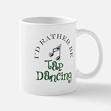 I'd Rather Be Tap Dancing Mug