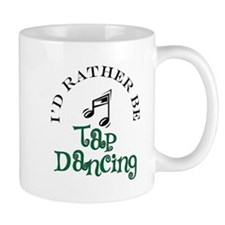 I'd Rather Be Tap Dancing Small Mug