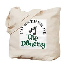 I'd Rather Be Tap Dancing Tote Bag