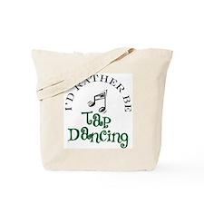 I'd Rather Be Tap Dancing Tote Bag