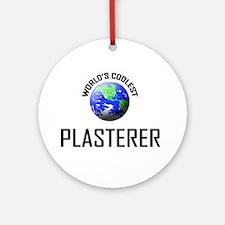 World's Coolest PLASTERER Ornament (Round)