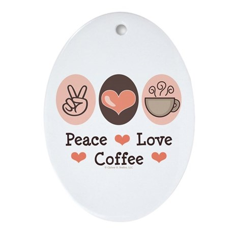 Peace Love Coffee Lovers Oval Ornament