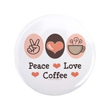 "Peace Love Coffee Lovers 3.5"" Button"