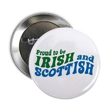 "Proud to be Irish and Scottish 2.25"" Button"