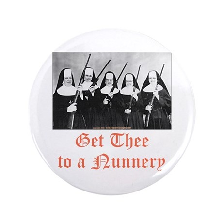 """Get Thee to a Nunnery 3.5"""" Button"""