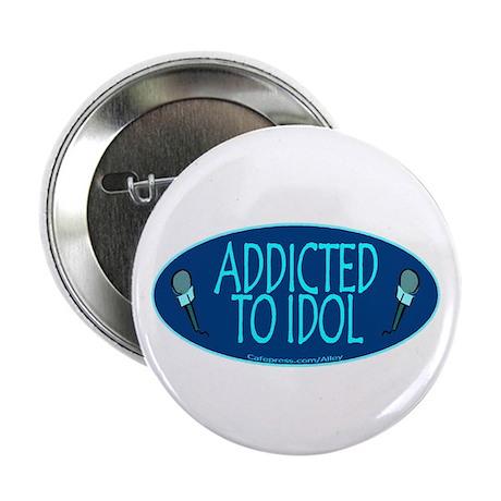 "Addicted 2 Idol 2.25"" Button"