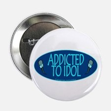 "Addicted 2 Idol 2.25"" Button"