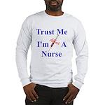 Trust Me ....Nurse Long Sleeve T-Shirt