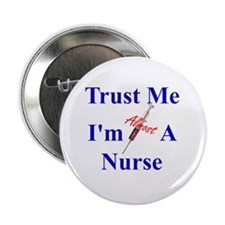 """Trust Me ....Nurse 2.25"""" Button"""