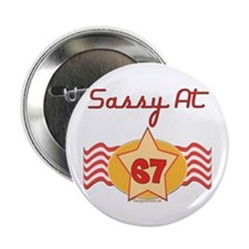 """Sassy At 67 Years 2.25"""" Button"""