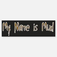 My Name is Mud Bumper Bumper Bumper Sticker