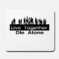 Live Together, Die Alone Mousepad