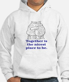 TOGETHER IS THE NICEST PLACE TO BE Hoodie