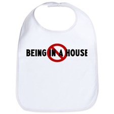 Anti being in a house Bib