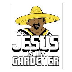 Jesus is my gardener Posters