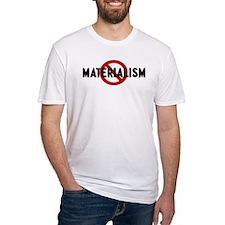 Anti materialism Shirt