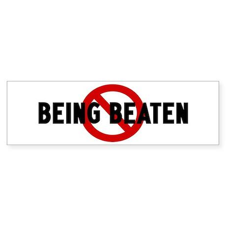 Anti being beaten Bumper Sticker