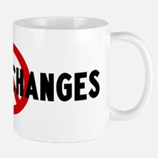 Anti making changes Mug