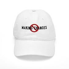 Anti making changes Baseball Cap