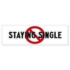 Anti staying single Bumper Bumper Sticker