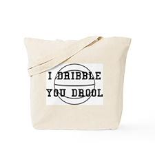 I Dribble You Drool Tote Bag